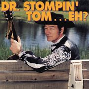 Dr. Stompin' Tom-- eh? cover image