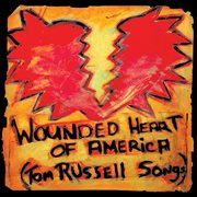 The wounded heart of America : Tom Russell songs cover image