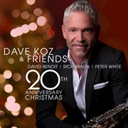 Dave Koz & Friends 20th Anniversary Christmas