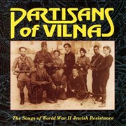 Partisans of vilna: the songs of world war ii jewish resistance cover image