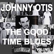 Johnny otis and the good time blues, vol. 7 cover image
