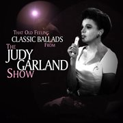 That old feeling: classic ballads from the judy garland show (live). Live cover image