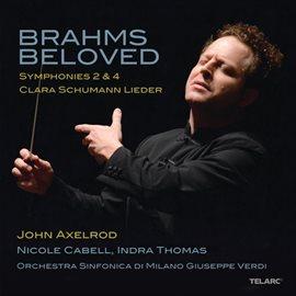 Cover image for Brahms Beloved: Symphonies 2 & 4 / Clara Schumann Lieder