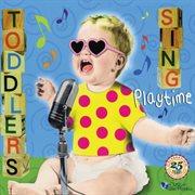 Toddlers Sing: Playtime