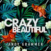 Crazy Beautiful Ep