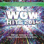 Wow hits. 2014 30 of today's top Christian artist's & hits cover image