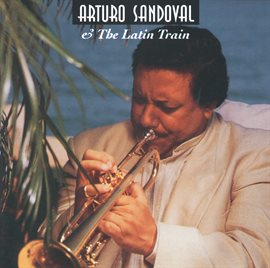 Cover image for Arturo Sandoval & The Latin Train