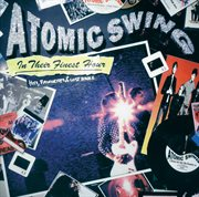In their finest hour : Atomic Swing - Hits, favourites & lost songs cover image