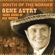 South of the border: gene autry sings the songs of old mexico cover image