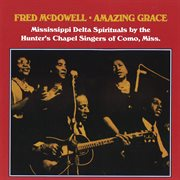 Amazing grace : Mississippi Delta spirituals by the Hunter's Chapel Singers of Como, Miss cover image