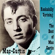 Rockabilly uprising, the best of Mac Curtis cover image