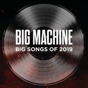 Big Machine: Big Songs of 2019