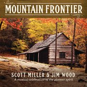 Mountain frontier: a musical celebration of the pioneer spirit cover image