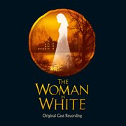 The woman in white : original cast recording cover image