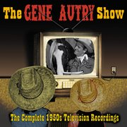 The gene autry show: the complete 1950's television recordings cover image