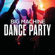 Big Machine Dance Party