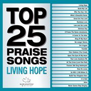 Top 25 praise songs - living hope cover image
