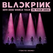 Blackpink 2019-2020 world tour in your area -tokyo dome