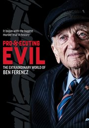 Prosecuting evil : the extraordinary world of Ben Ferencz cover image