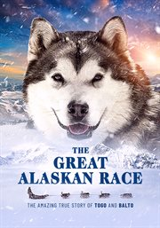 The great Alaskan race : the amazing true story of Togo and Balto cover image