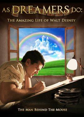 As Dreamers Do: The Amazing Life of Walt Disney / Olan Rogers