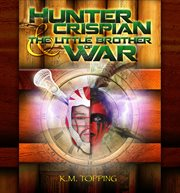 Hunter Crispian & the Little Brother of War cover image