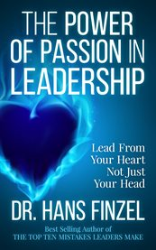 The power of passion in leadership. Lead from Your Heart, Not Just Your Head cover image