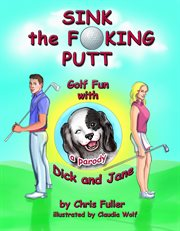 Sink the fucking putt. Golf Fun With Dick and Jane cover image