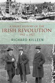 A Short History of the Irish Revolution, 1912 to 1927