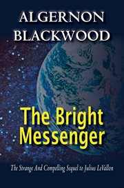 The bright messenger : by Algernon Blackwood cover image