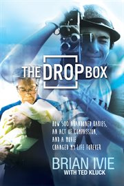 The drop box how 500 abandoned babies, an act of compassion, and a movie changed my life forever cover image