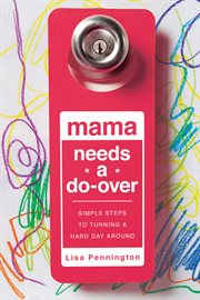 Mama needs a do-over simple steps to turning a hard day around cover image