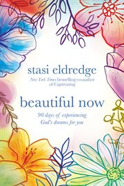 Beautiful Now 90 Days of Experiencing God's Dreams for You cover image
