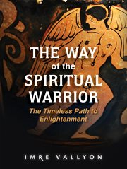 The way of the spiritual warrior: the timeless path to enlightenment cover image