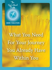 What you need for your journey you already have within you cover image