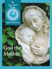God the mother: the feminine aspect of divinity cover image