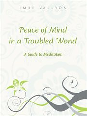 Peace of mind in a troubled world: a guide to meditation cover image