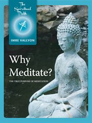 Why meditate?: the true purpose of meditation cover image