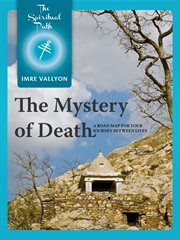 The mystery of death: a road map for your journey between lives cover image