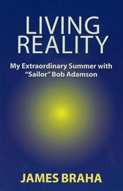 """Living reality : my extraordinary Summer with """"Sailor"""" Bob Adamson cover image"""