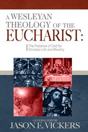 A Wesleyan Theology of the Eucharist