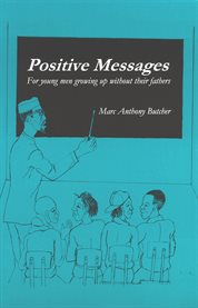 Positive messages: for young men growing up without their fathers cover image