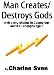 Man creates/destroys gods with every change in cosmology: & it all changes again cover image
