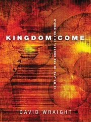 Kingdom come. In My Life, In The Church, In The World cover image