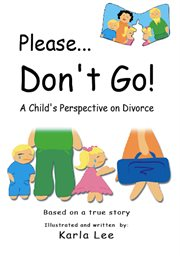 Please-- don't go!: a child's perspective on divorce cover image