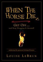 When the Horse Dies