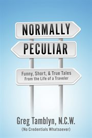 Normally Peculiar: Funny, Short, & True Tales From the Life of a Traveler cover image