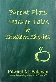 Parent plots, teacher tales & student stories cover image