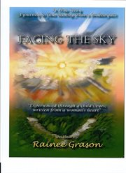 Facing the sky: [a true story : a journey to find healing from a broken past : experienced through a child's eyes, written from a woman's heart] cover image