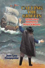 Calling the Griffin: a Great Lakes adventure in history & mystery cover image